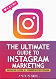 The Ultimate Guide to Instagram Marketing: Growing your following fast to generate profits