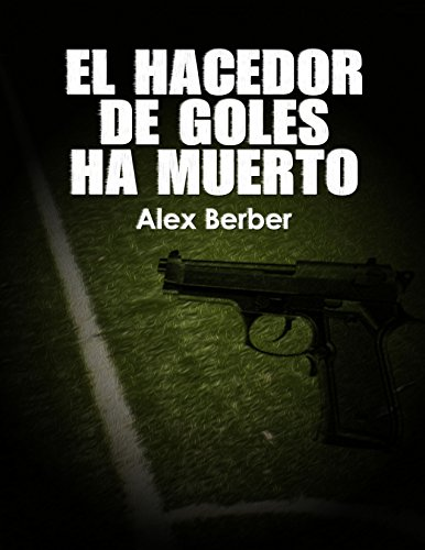 El hacedor de goles ha muerto por Alex Berber