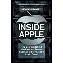 Inside Apple: The Secrets Behind the Past and Future Success of Steve Jobs's Iconic Brand (English Edition)