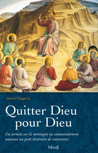 Quitter Dieu pour Dieu : Du discours sur la montagne au commandement nouveau, un petit itinéraire de conversion