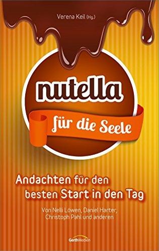 Nutella für die Seele: Andachten für den besten Start in den Tag.