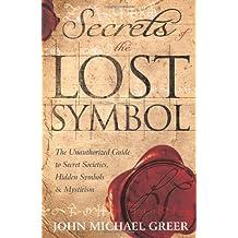 Secrets of the Lost Symbol: The Unauthorized Guide to Secret Societies, Hidden Symbols & Mysticism