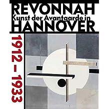 revonnaH. Kunst der Avantgarde in Hannover 1912 – 1933: Kat. Sprengel Museum Hannover