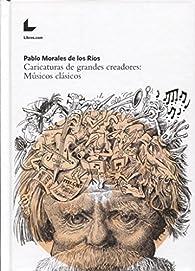 Caricaturas de grandes creadores: Músicos clásicos par Pablo Morales de los Ríos