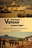 Vietnam in jenen Tagen. Erlebt und erzählt von einem deutschen Arzt - Klaus Wagner