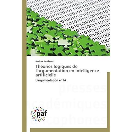 Théories logiques de l'argumentation en intelligence artificielle: L'argumentation en IA