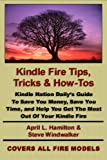 Kindle Fire Tips, Tricks and How-Tos: Kindle Nation Daily's Guide To Save You Money, Save You Time, and Help You Get The Most Out Of Your Kindle Fire (English Edition)