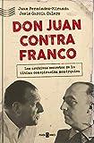 Don Juan contra Franco: Los archivos secretos de la última conspiración monárquica (OBRAS DIVERSAS)