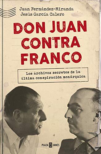 Don Juan contra Franco: Los archivos secretos de la última conspiración monárquica par Juan Fernández-Miranda