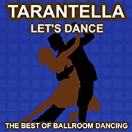 Tarantella Dance - Let's Dance - The Best of Ballroon Dancing and Lounge Music