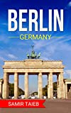 Berlin : Berlin, Germany The best travel guide with pictures, maps and so much more ! ( Berlin for tourist ): Berlin, Germany Travel guide (English Edition)