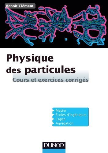 Physique des particules: Cours et exercices corrigs
