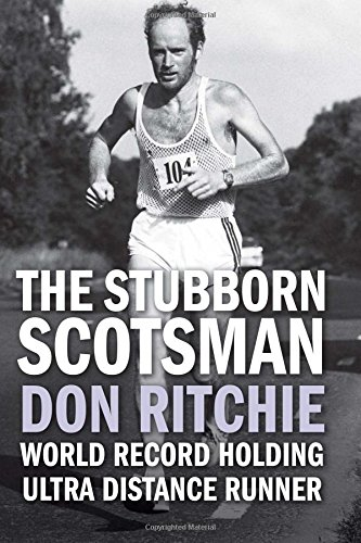 The Stubborn Scotsman: Don Ritchie - World Record Holding Ultra Distance Runner por Donald Ritchie