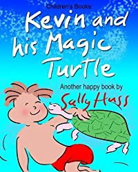 Children's Books: KEVIN AND HIS MAGIC TURTLE: (Adventurous Bedtime Story/Picture Book About Keeping Promises and Caring for Others, for Beginner Readers with 45 Whimsical Illustrations, Ages 2-8) by Huss, Sally (2015) Paperback