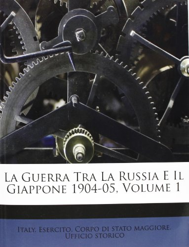 La Guerra Tra La Russia E Il Giappone 1904-05, Volume 1