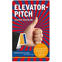Elevator Pitch - Emotionale Kurzpräsentationen in 50 x 2 Minuten