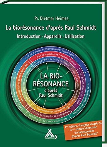 La biorésonance d'après Paul Schmidt: Introduction - Appareils - Utilisation