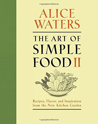 Kitchen Garden Cookbook (The Art of Simple Food II: Recipes, Flavor, and Inspiration from the New Kitchen Garden)
