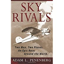 Sky Rivals: Two Men. Two Planes. An Epic Race Around the World. by Adam L. Penenberg (2016-02-05)
