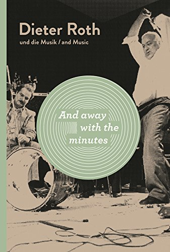 And Away with the Minutes: Dieter Roth and Music