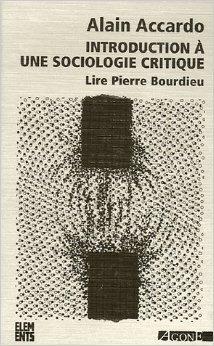 Introduction à une sociologie critique : Lire Pierre Bourdieu de Alain Accardo ( 6 avril 2006 )