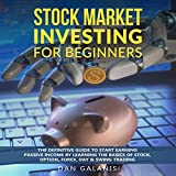 Stock Market Investing for Beginners: The Definitive Guide to Start Earning Passive Income by Learning the Basics of Stock, Option, Forex, Day & Swing Trading