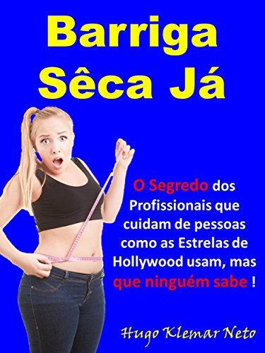 Barriga Sêca Já: A Única Forma REAL de se Emagrecer DEFINITIVAMENTE ! (Portuguese Edition) por Hugo Klemar Neto