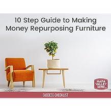 10 Step Guide to Making Money Repurposing Furniture: Success Checklist (English Edition)