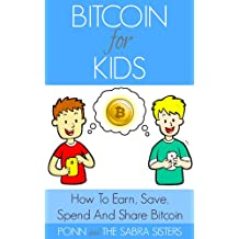 Learn How To Earn, Save, Spend and Share Bitcoin Easy, Fast and Fun Step-By-Step Tutorials for Kids [Bitcoin Beginner for Kids Trilogy: Book 2] (English Edition)