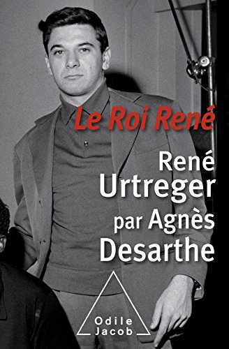 Le Roi René: René Urtreger par Agnès Desarthe (OJ.LITTERATURE) (French Edition) by [Desarthe, Agnès, Urtreger, René]