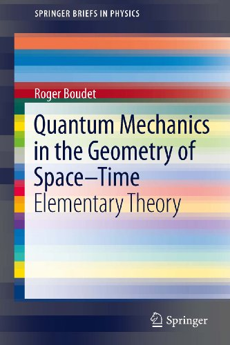 Quantum Mechanics in the Geometry of Space-Time: Elementary Theory (SpringerBriefs in Physics)
