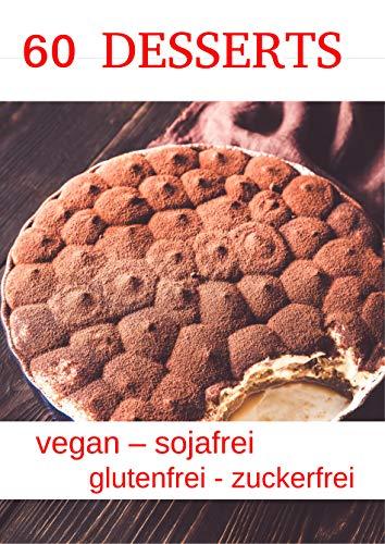 60 Desserts (vegan, sojafrei, glutenfrei, zuckerfrei)