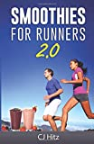 Smoothies For Runners 2.0: 24 More Proven Smoothie Recipes to Take Your Running Performance to the Next Level, Decrease Your Recovery Time and Allow You to Run Injury-Free: Volume 2 (Eat To Run)