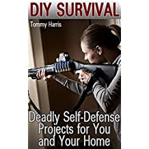 DIY Survival: Deadly Self-Defense Projects for You and Your Home: (Self-Defense, Survival Gear) (English Edition)