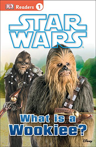 Star Wars: What Is a Wookiee? (DK Readers, Level 1: Star Wars)