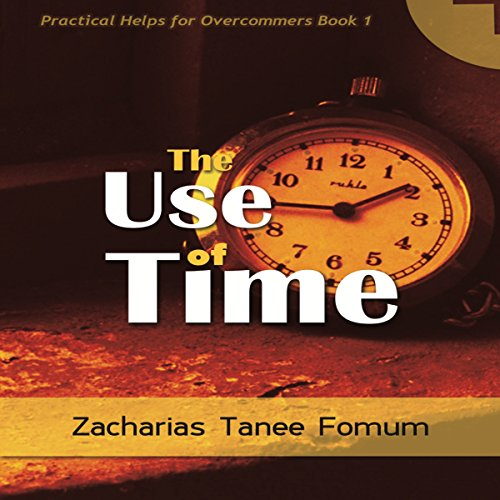The Use of Time: Practical Helps for the Overcomers, Book 2 - Zacharias Tanee Fomum - Unabridged