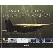 """Les ailes d'Orléans, un siècle d'aviation : L'histoire de la base aérienne 123 """"commandant Charles Paoli"""""""