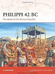 Philippi 42 BC: The death of the Roman Republic