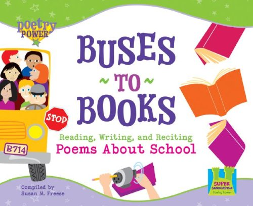 Buses to Books: Reading, Writing, and Reciting Poems About School (Super Sandcastle Poetry Power)
