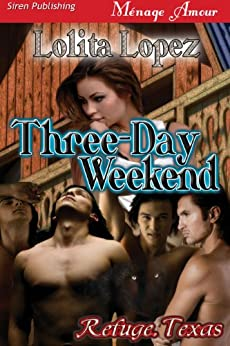 Three-Day Weekend [Refuge Texas] (Siren Publishing Menage Amour) (Refuge, Texas) by [Lopez, Lolita]