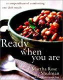Ready When You Are: A Compendium of Comforting One-Dish Meals by Martha Rose Shulman (2003-11-18)