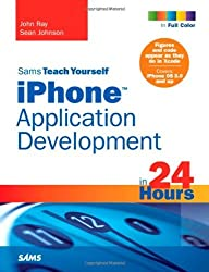 Sams Teach Yourself iPhone Application Development in 24 Hours by John Ray (2009-10-25)