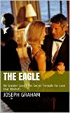 The Eagle: No Greater Love (The Secret Formula for Love that Works!) (English Edition)