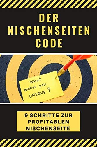 Der Nischenseiten Code: In 9 Schritten eine profitable Nischenseite erstellen (Online Business mit Köpfchen 1)