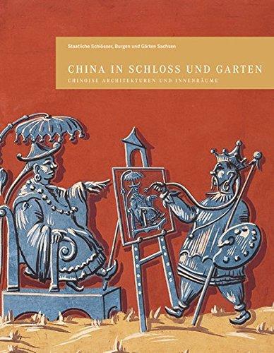 China in Schloss und Garten: Chinoise Architekturen und Innenräume