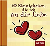 100 Kleinigkeiten, die ich an dir liebe (Die kleine Sammlung) - Tine Sanders