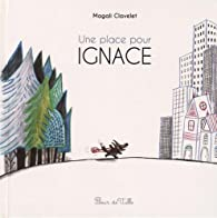 Une place pour Ignace par Magali Clavelet