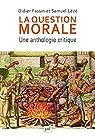 La question morale. Une anthologie critique par Fassin
