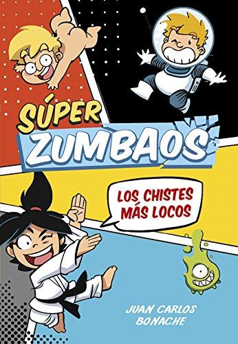 ¡Los chistes más locos! (Súper Zumbaos 1) (No ficción ilustrados) por Juan Carlos Bonache