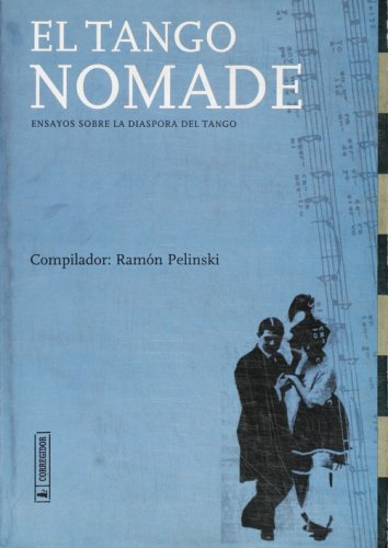 El tango nómade: Ensayos sobre la diáspora del tango